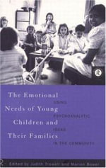 The Emotional Needs of Young Children and Their Families : Using Psychoanalytic Ideas in the Community