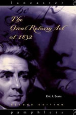 The Great Reform Act of 1832 : 2nd Edition - Eric J. Evans