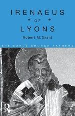 Irenaeus of Lyons : The Rise and Triumph of Christianity in the Roman ... - Robert M. Grant