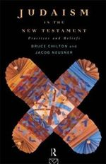Judaism in the New Testament : Practices and Beliefs - Bruce D. Chilton
