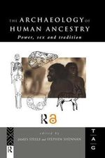 The Archaeology of Human Ancestry : Power, Sex and Tradition