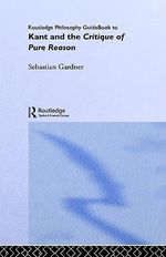 Routledge Philosophy Guidebook to Kant and the Critique of Pure Reason : Routledge Philosophy Guidebooks - Sebastian Gardner