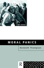 Moral Panics : Key Ideas - Kenneth Thompson