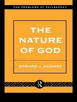 The Nature of God : An Introduction to the Philosophy of Religion - Gerard J. Hughes