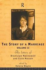The Story of a Marriage: 1920-35 v.2 : The Letters of Bronislaw Malinowski and Elsie Masson - Bronislaw Malinowski