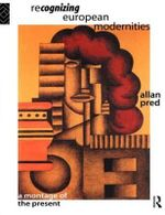 Recognising European Modernities : A Montage of the Present - Allan Pred