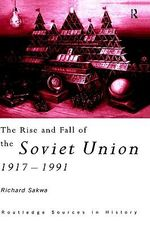 The Rise and Fall of the Soviet Union - Richard Sakwa