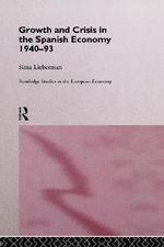 Growth and Crisis in the Spanish Economy : 1940-1993 - Sima Lieberman