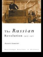 The Russian Revolution, 1917-1921 : 1917-1921 - Ronald I. Kowalski