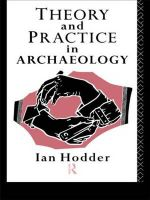 Theory and Practice in Archaeology : Bridging the 'great Divide' - Ian Hodder