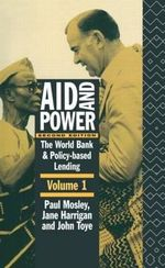 Aid and Power: Analysis and Policy Proposals v.1 : World Bank and Policy Based Lending - Jane Harrigan