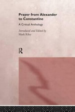 Prayer from Alexander to Constantine : A Critical Anthology