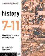 History 7-11 : Developing Primary Teaching Skills - Jon Nichol