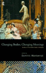 Changing Bodies, Changing Meanings : Studies on the Human Body in Antiquity