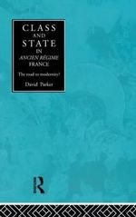 Class and State in Early Modern France : The Road to Modernity - David Parker