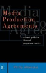 Media Production Agreements : A User's Guide for Film and Programme Makers - Philip Alberstat