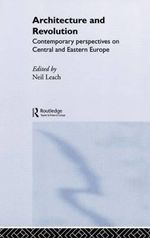 Architecture and Revolution : Contemporary Perspectives on Central and Eastern Europe