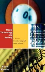 Media, Technology and Society : A History from the Printing Press to the Superhighway - Brian Winston