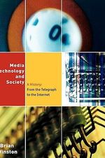 Media, Technology and Society : A History - From the Printing Press to the Superhighway - Brian Winston