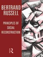 Principles of Social Reconstruction : Last Philosophical Testament 1947-68 - Bertrand Russell