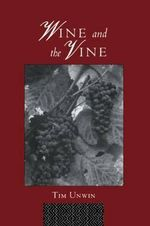 Wine and the Vine : An Historical Geography of Viticulture and the Wine Trade - Tim Unwin