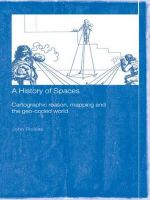 A History of Spaces : Cartographic Reason, Mapping, and the Geo-coded World - John Pickles