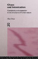 Chaos and Intoxication : Complexity and Adaption in the Structure of Human Nature - Alan Dean