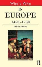 Who's Who in Europe, 1450-1750 - Henry Kamen