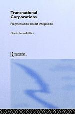 Transnational Corporations : Fragmentation Amidst Integration - Grazia Ietto-Gillies