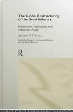 The Global Restructuring of the Steel Industry : Innovations, Institutions and Industrial Change - Anthony P. D'Costa