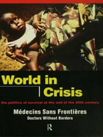 World in Crisis : Populations in Danger at the End of the 20th Century - Medicins Sans Frontieres/Doctors Without Borders