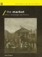 The Market : Ethics, Knowledge and Politics - John O'Neill