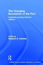 The Changing Boundaries of the Firm : Explaining Evolving Inter-firm Relations