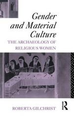 Gender and Material Culture : The Archaeology of Religious Women - Roberta Gilchrist