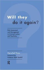 Will They Do it Again? : Risk Assessment and Management in Criminal Justice and Psychiatry - Herschel A. Prins