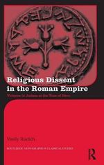 Religious Dissent in the Roman Empire : Violence in Judaea at the Time of Nero - Vasily Rudich