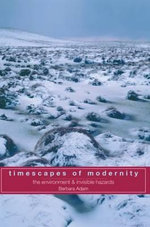 Timescapes of Modernity : Environment and Invisible Hazards - Barbara Adam