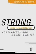 Strong Hermeneutics : Contingency and Moral Identity - Nicholas H. Smith