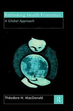 Rethinking Health Promotion : Global Approach - Theodore H. MacDonald