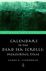 Calendars in the Dead Sea Scrolls : Measuring Time - James C. VanderKam