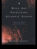 Rock Art and the Prehistory of Atlantic Europe : Signing the Land - Richard Bradley