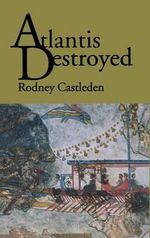 Atlantis Destroyed : Life in Bronze Age Greece - Rodney Castleden