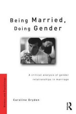 Being Married, Doing Gender : Critical Analysis of Gender Relationships in Marriage - Caroline Dryden
