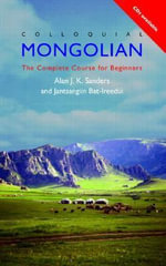 Colloquial Mongolian : The Complete Course for Beginners - Alan J.K. Sanders