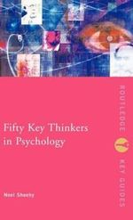 Fifty Key Thinkers in Psychology : A Biographical Dictionary - Noel Sheehy