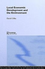 Local Economic Development and the Environment - David Gibbs