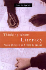 Thinking About Literacy : Young Children and Their Language - Dawn Sedgwick