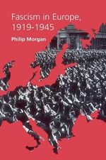 Fascism in Europe, 1919-1945 - Philip Morgan