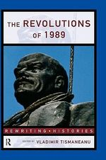 The Revolutions of 1989 : Coexistence, Revolution and Cold War, 1945   1991