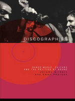 Discographies : Dance, Music, Culture and the Politics of Sound - Jeremy Gilbert